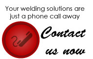 Your welding solutions are just a phone call away - Contact us now
