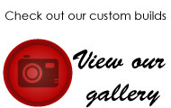 Check out our custom builds - View our gallery